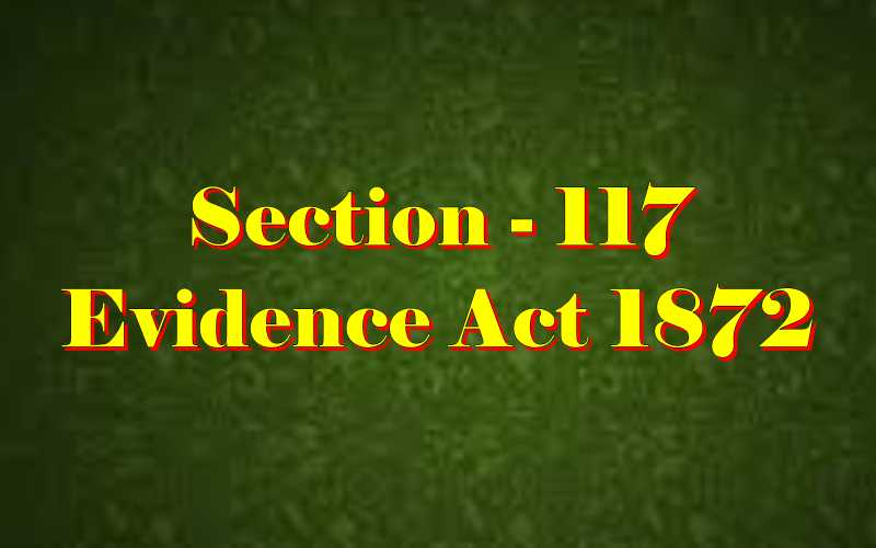 Section 117 of Indian Evidence Act
