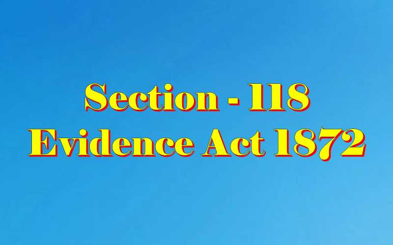 Section 118 of Indian Evidence Act