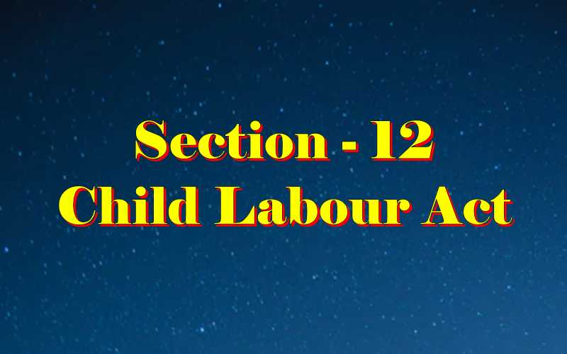 Section 12 of Child Labour Act