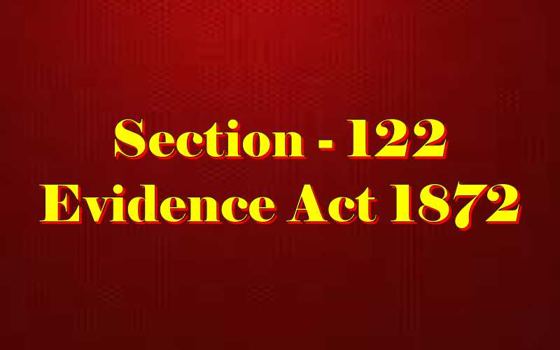 Section 122 of Indian Evidence Act