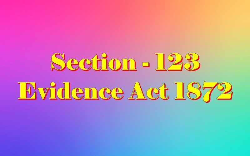 Section 123 of Indian Evidence Act
