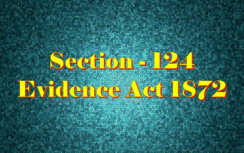 Section 124 of Indian Evidence Act