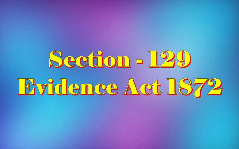 Section 129 of Indian Evidence Act