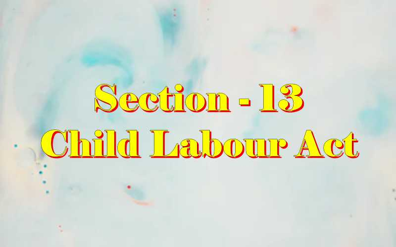 Section 13 of Child Labour Act