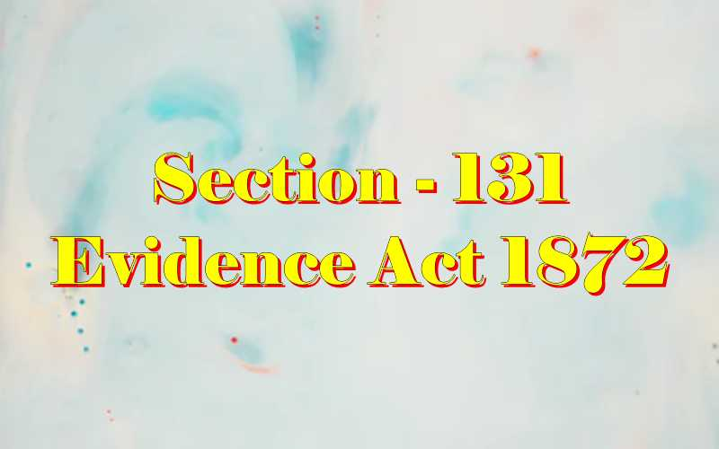 Section 131 of Indian Evidence Act