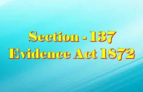 Section 137 of Indian Evidence Act