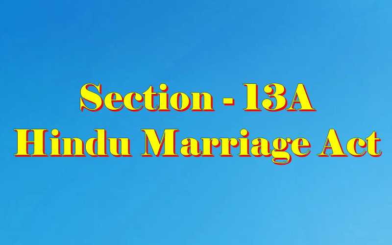 Section 13A of Hindu Marriage Act