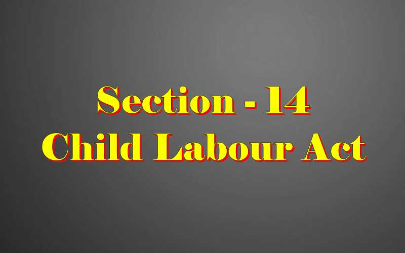 Section 14 of Child Labour Act