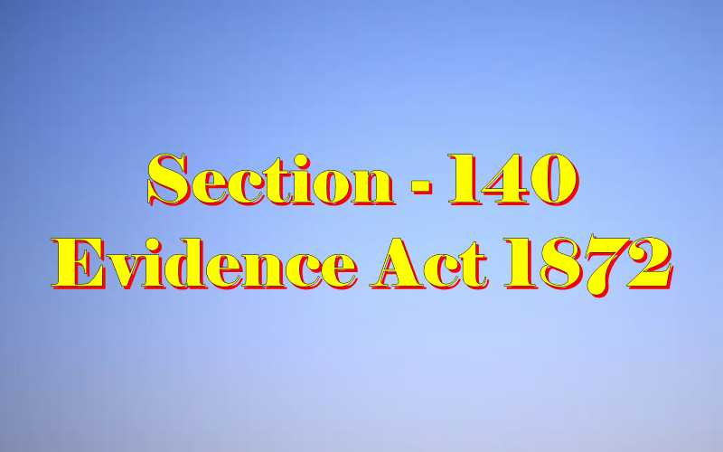 Section 140 of Indian Evidence Act