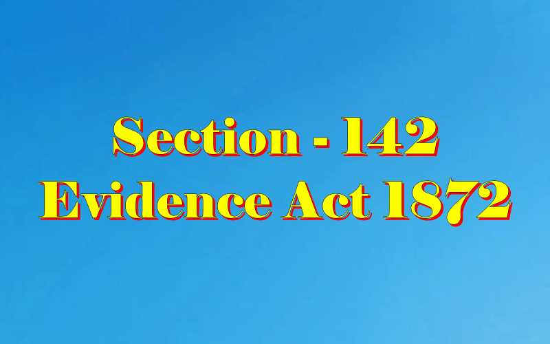 Section 142 of Indian Evidence Act
