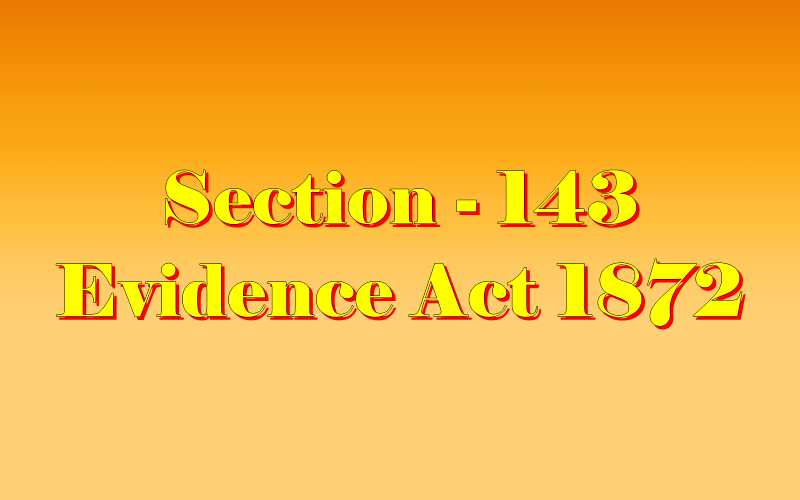 Section 143 of Indian Evidence Act