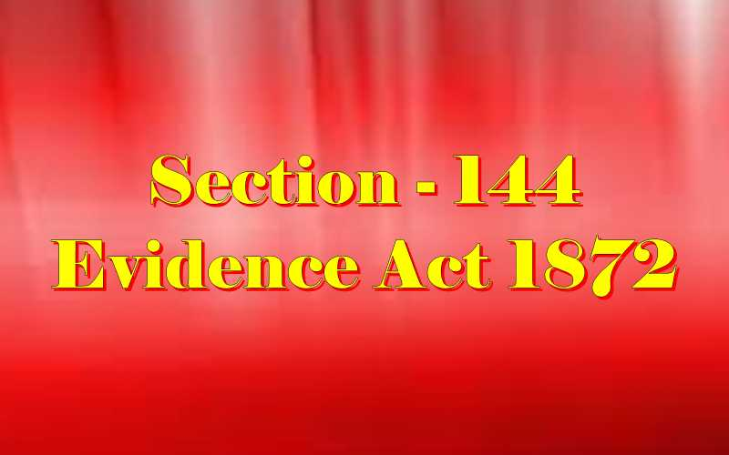 Section 144 of Indian Evidence Act