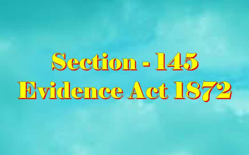 Section 145 of Indian Evidence Act