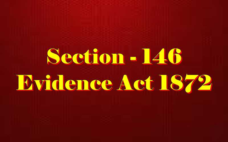 Section 146 of Indian Evidence Act