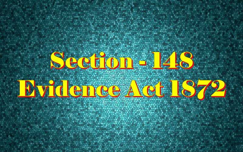 Section 148 of Indian Evidence Act
