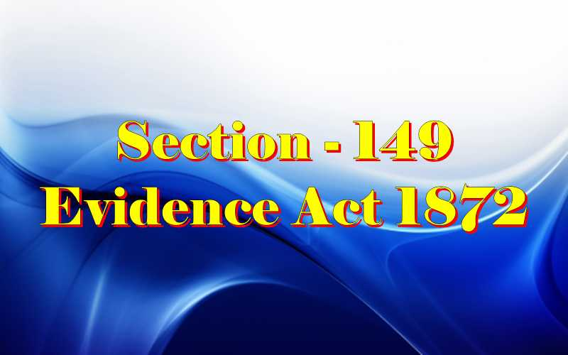 Section 149 of Indian Evidence Act