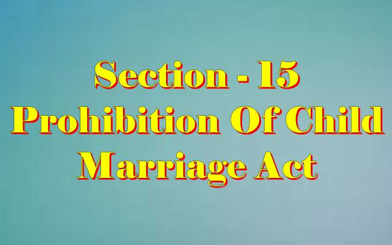 Section 15 of Child Marriage Act