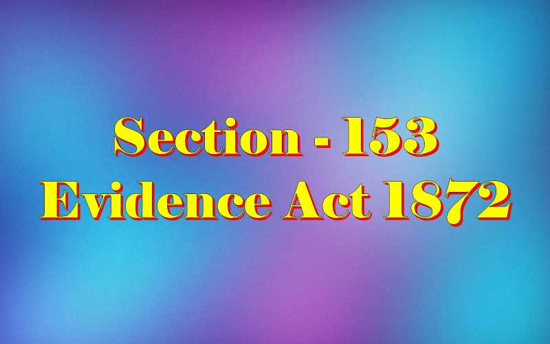 Section 153 of Indian Evidence Act