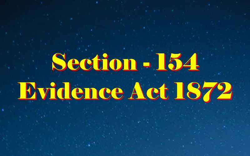 Section 154 of Indian Evidence Act