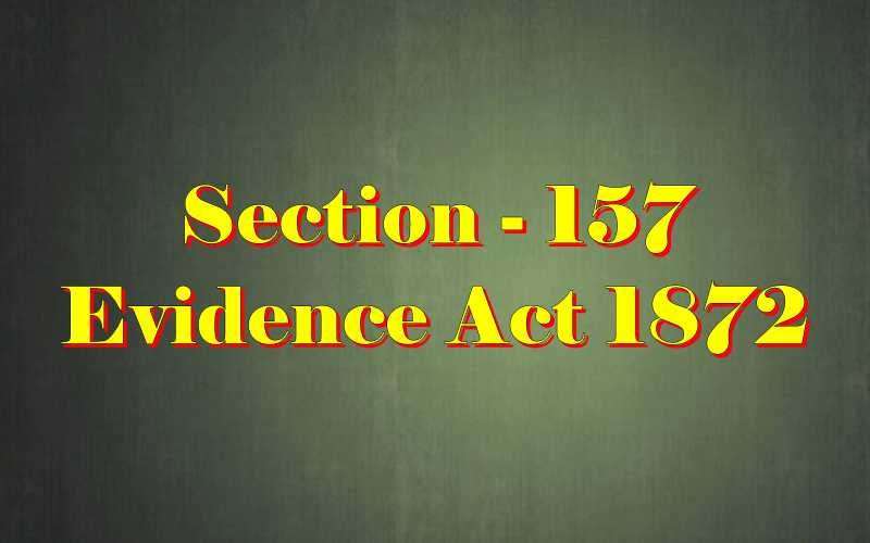 Section 157 of Indian Evidence Act