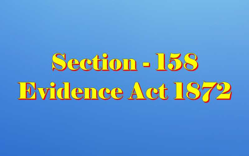 Section 158 of Indian Evidence Act