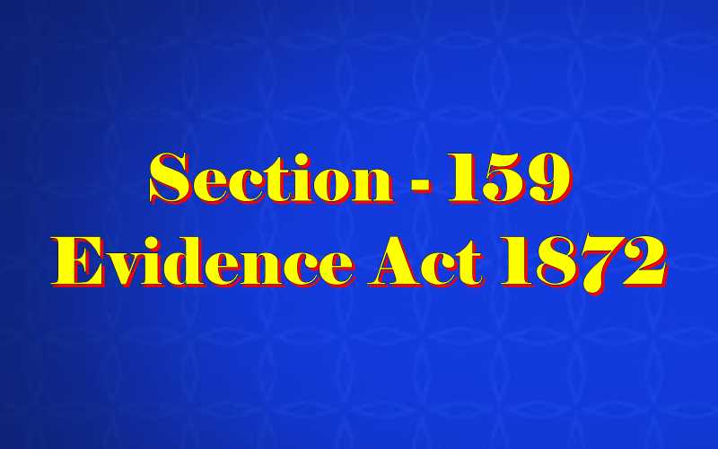 Section 159 of Indian Evidence Act