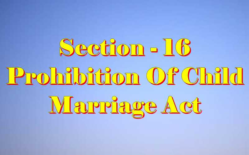 Section 16 of Child Marriage Act