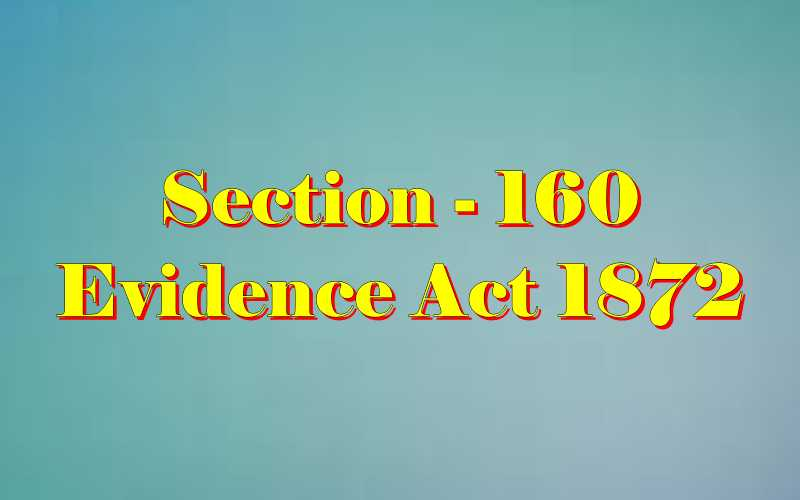 Section 160 of Indian Evidence Act