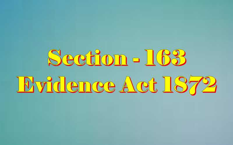 Section 163 of Indian Evidence Act