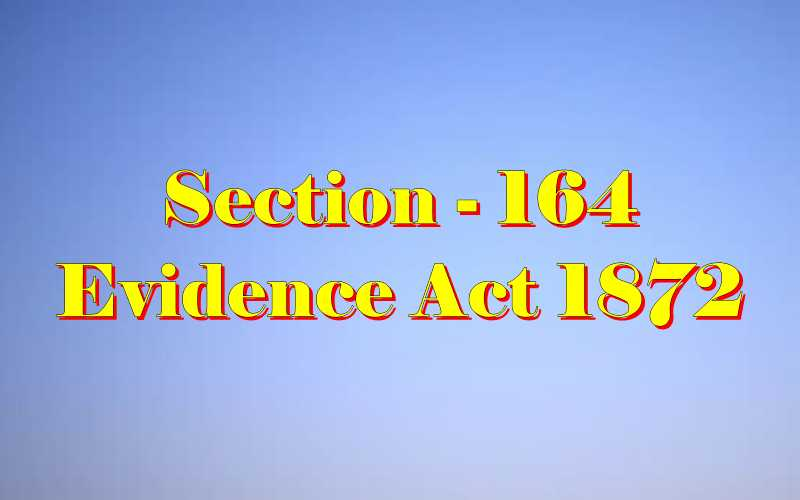 Section 164 of Indian Evidence Act