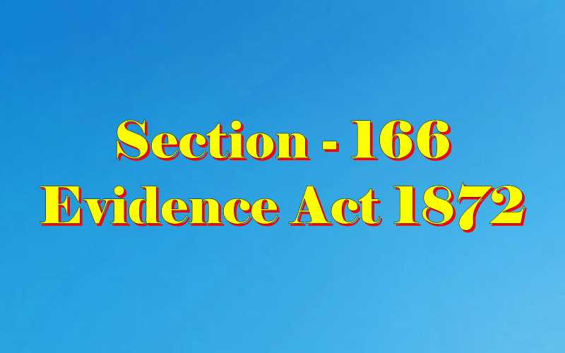 Section 166 of Indian Evidence Act