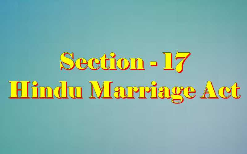 Section 17 of Hindu Marriage Act