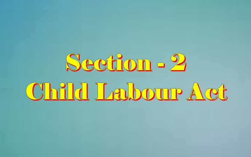 Section 2 of Child Labour Act