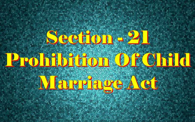Section 21 of Child Marriage Act