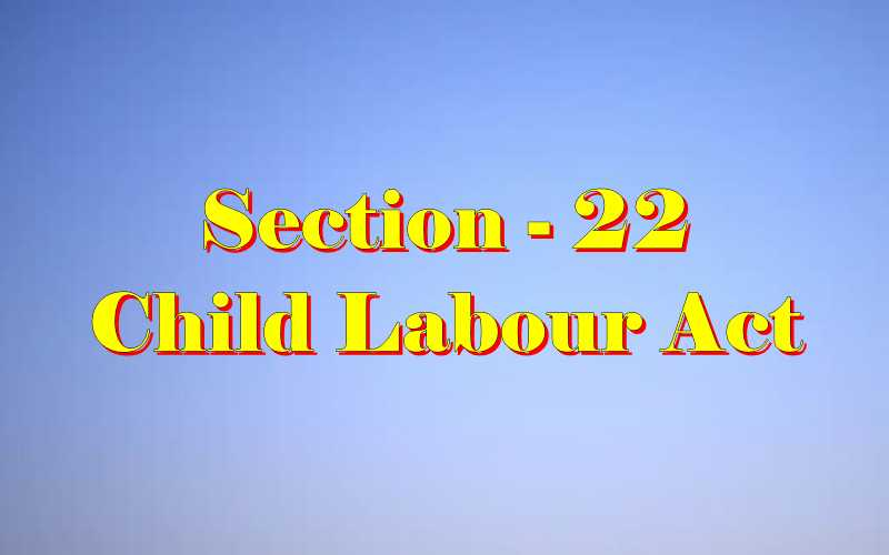 Section 22 of Child Labour Act