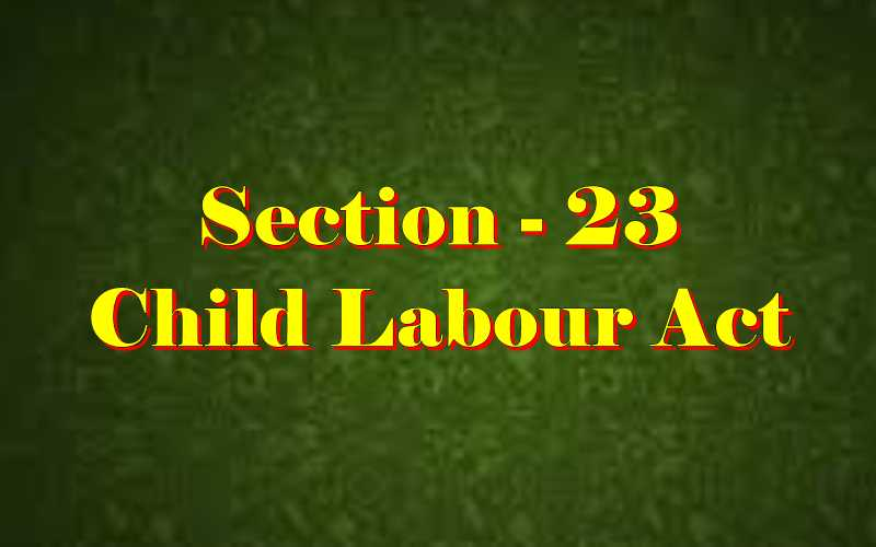 Section 23 of Child Labour Act