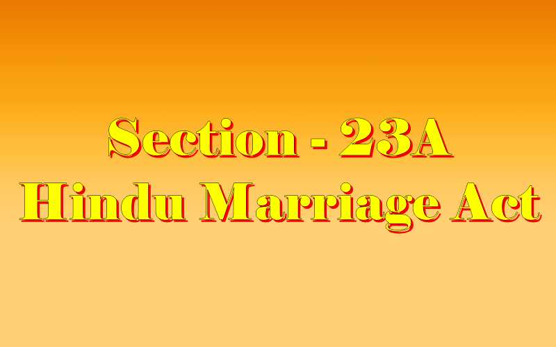Section 23A of Hindu Marriage Act