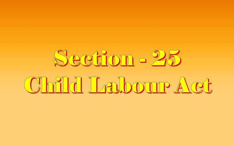 Section 25 of Child Labour Act