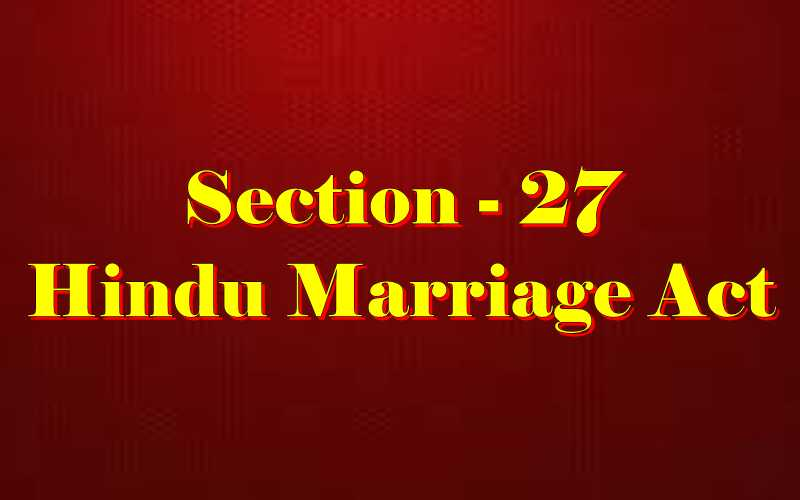 Section 27 of Hindu Marriage Act
