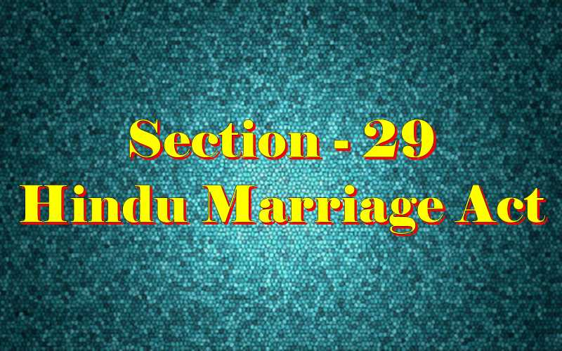 Section 29 of Hindu Marriage Act