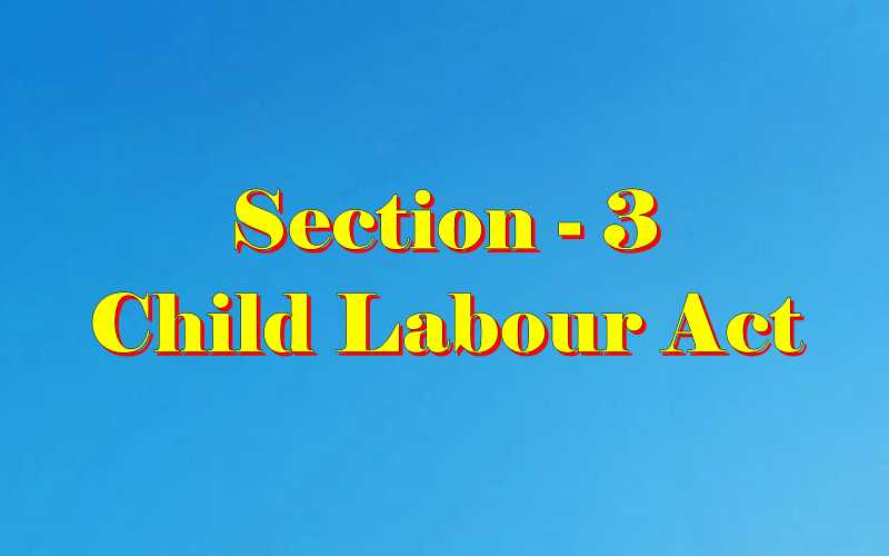 Section 3 of Child Labour Act