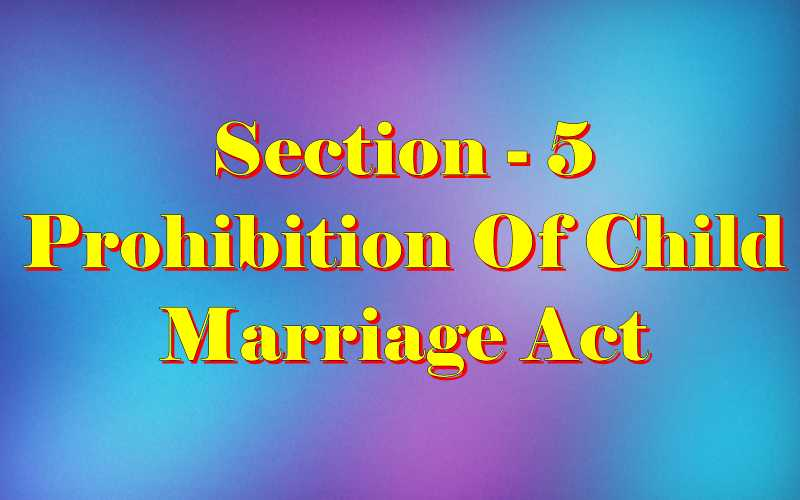 Section 5 of Child Marriage Act