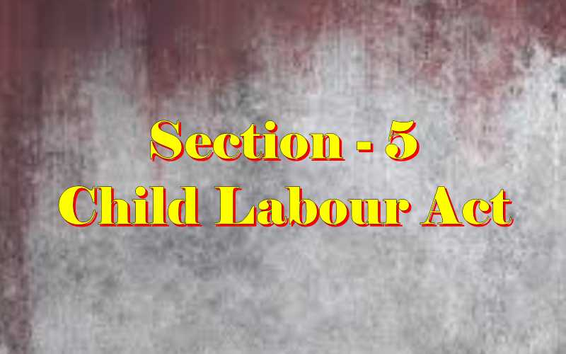 Section 5 of Child Labour Act