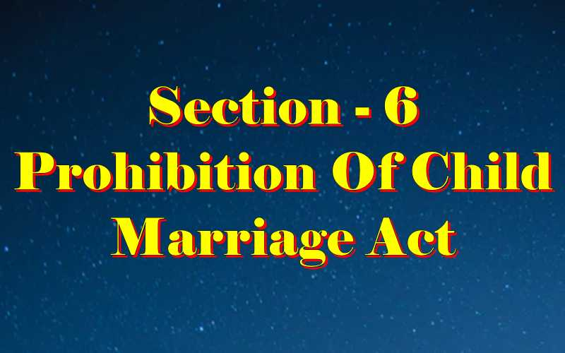 Section 6 of Child Marriage Act