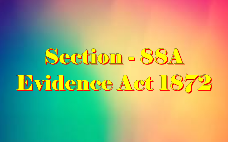Section 88A of Indian Evidence Act