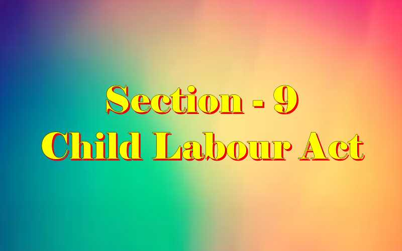 Section 9 of Child Labour Act