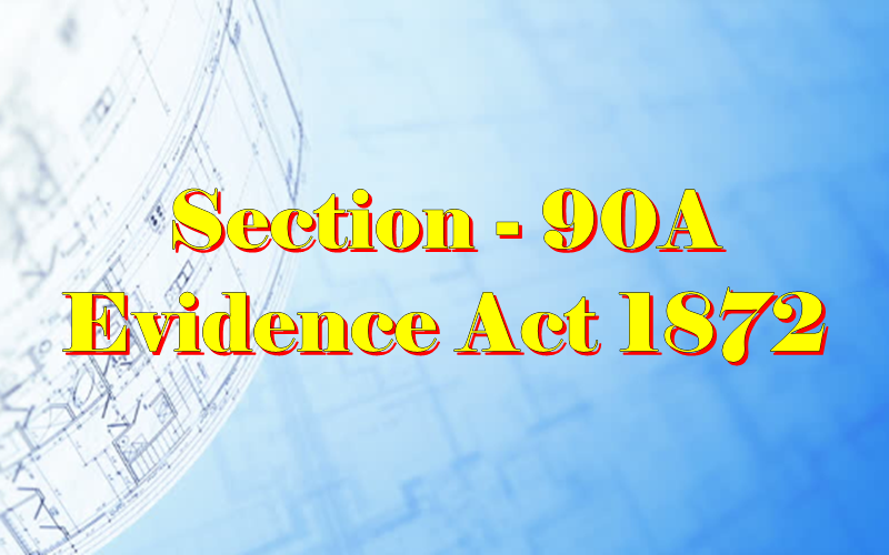 Section 90A of Indian Evidence Act