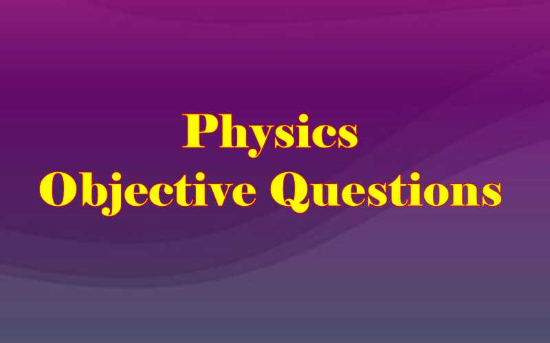 Physics Objective Questions