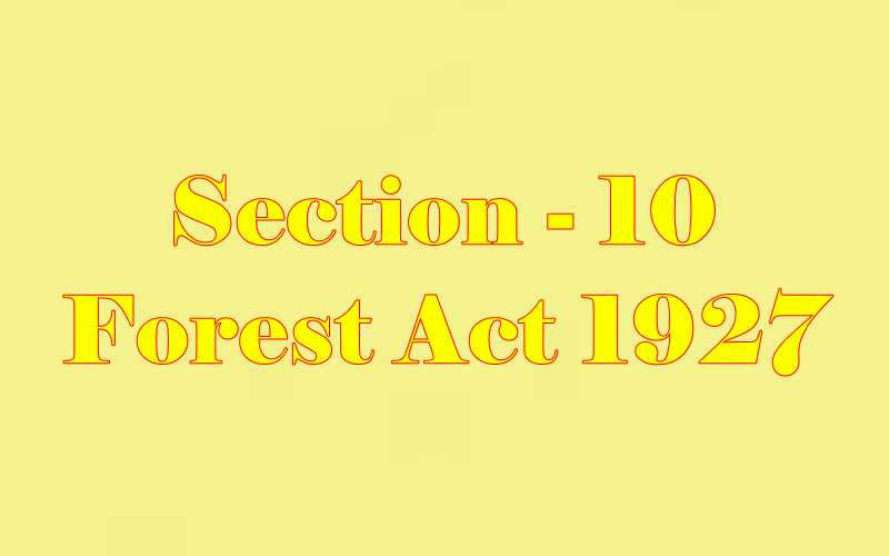 Section 10 of Indian Forest Act in Hindi