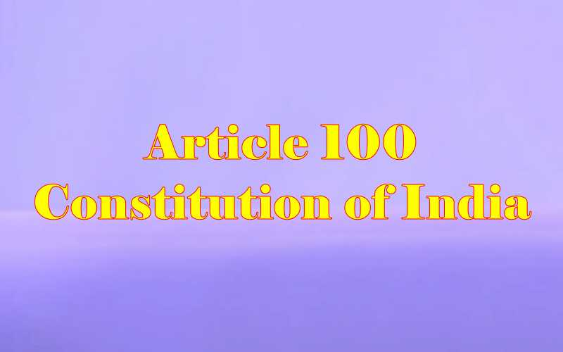 Article 100 of Indian Constitution in Hindi